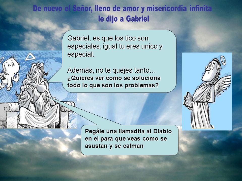 Gabriel, es que los tico son especiales, igual tu eres unico y especial.