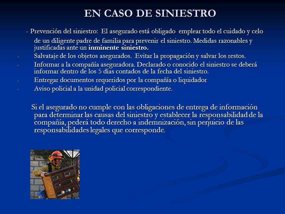 EN CASO DE SINIESTRO - Prevención del siniestro: El asegurado está obligado emplear todo el cuidado y celo de un diligente padre de familia para prevenir el siniestro.
