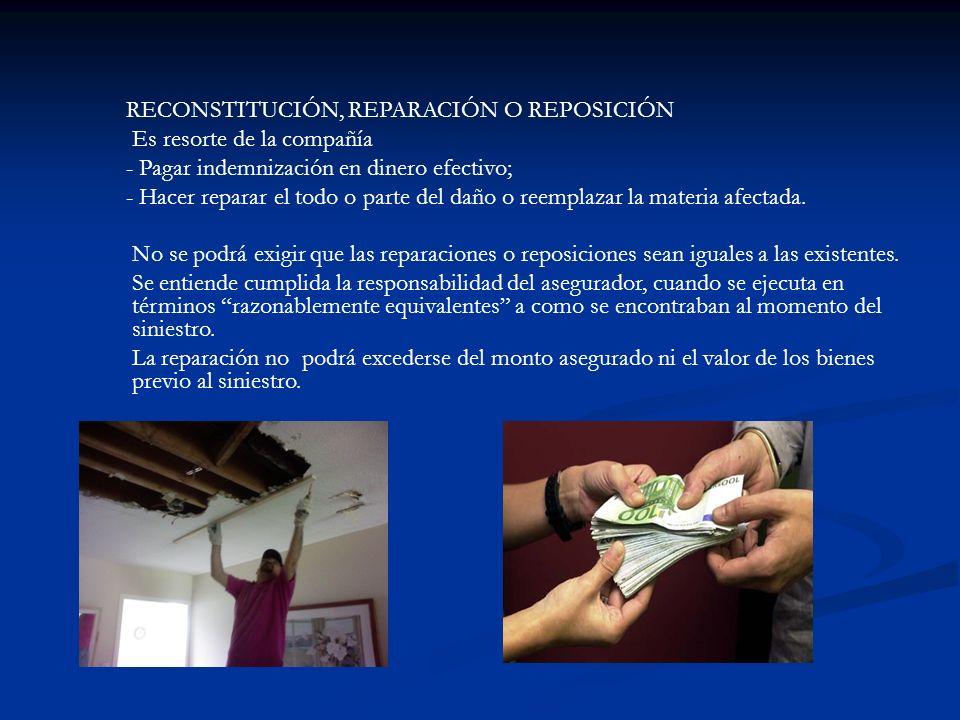 RECONSTITUCIÓN, REPARACIÓN O REPOSICIÓN Es resorte de la compañía - Pagar indemnización en dinero efectivo; - Hacer reparar el todo o parte del daño o reemplazar la materia afectada.