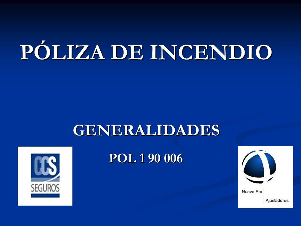 PÓLIZA DE INCENDIO GENERALIDADES POL 1 90 006 POL 1 90 006