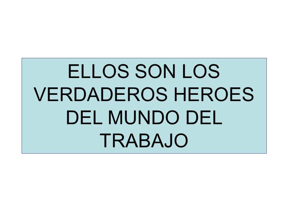 ELLOS SON LOS VERDADEROS HEROES DEL MUNDO DEL TRABAJO