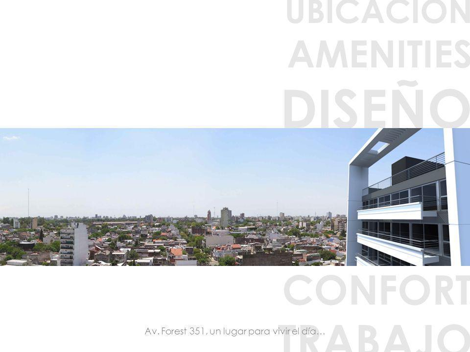 UBICACION AMENITIES DISEÑO SEGURIDAD ACCESIBILIDAD INVERSION CONFORT TRABAJO Av. Forest 351, un lugar para vivir el día…