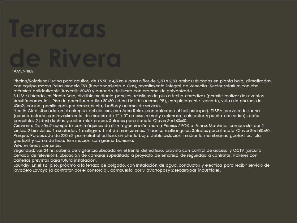 Terrazas de Rivera AMENITIES Piscina/Solarium: Piscina para adultos, de 15,90 x 4,50m y para niños de 2,80 x 2,80 ambas ubicadas en planta baja, climatizadas con equipo marca Peisa modelo T80 (funcionamiento a Gas), revestimiento integral de Venecita.