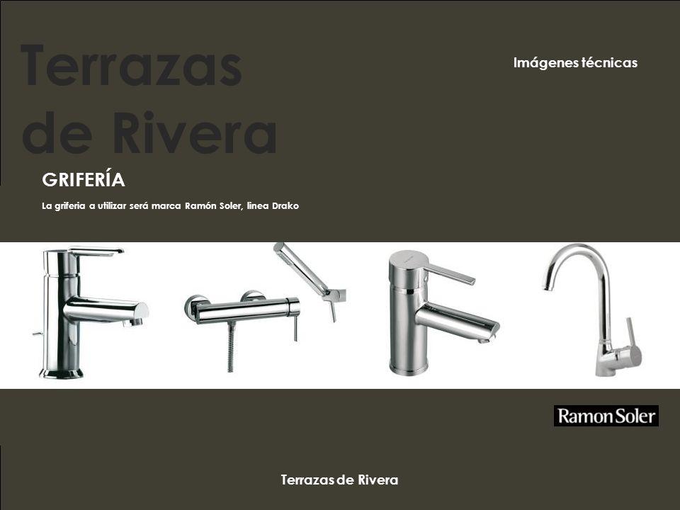 Terrazas de Rivera GRIFERÍA La griferia a utilizar será marca Ramón Soler, linea Drako Terrazas de Rivera Imágenes técnicas