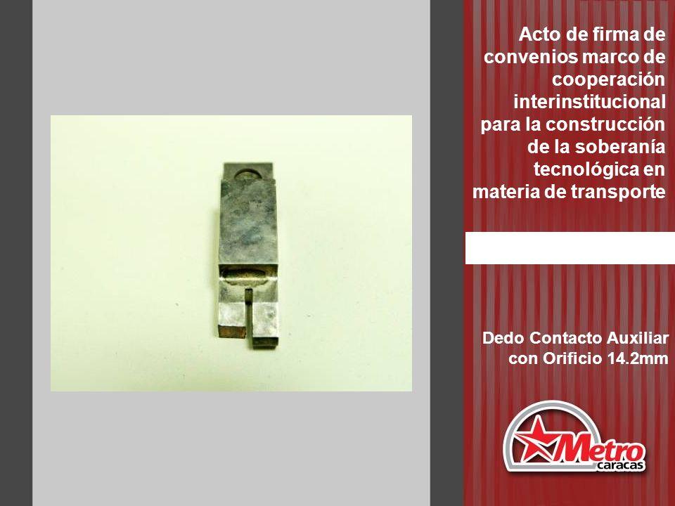 Dedo Contacto Auxiliar con Orificio 14.2mm Acto de firma de convenios marco de cooperación interinstitucional para la construcción de la soberanía tec