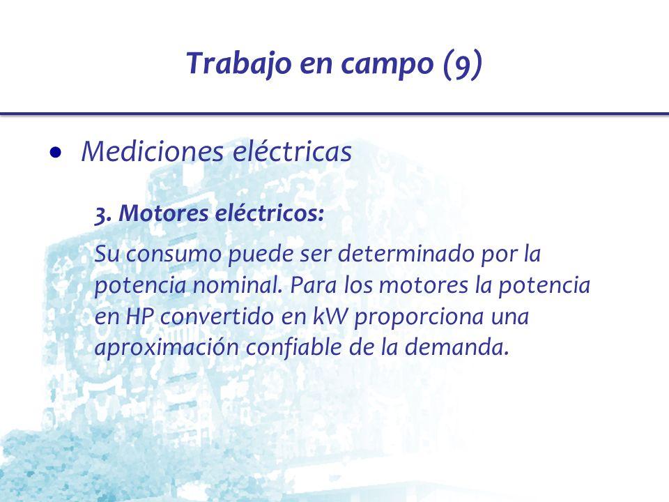 Trabajo en campo (9) Mediciones eléctricas 3. Motores eléctricos: Su consumo puede ser determinado por la potencia nominal. Para los motores la potenc