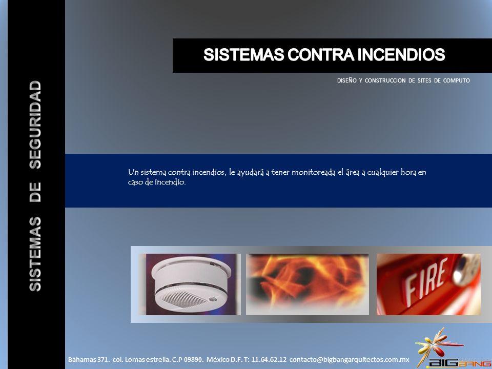 DISEÑO Y CONSTRUCCION DE SITES DE COMPUTO Un sistema contra incendios, le ayudará a tener monitoreada el área a cualquier hora en caso de incendio. Ba