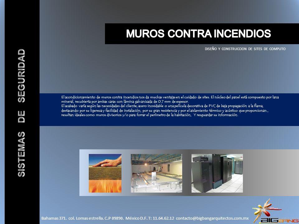DISEÑO Y CONSTRUCCION DE SITES DE COMPUTO El acondicionamiento de muros contra incendios nos da muchas ventajas en el cuidado de sites. El núcleo del