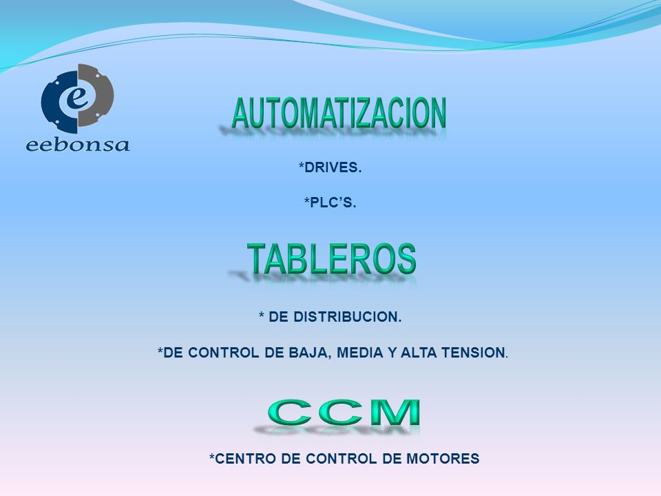 *DRIVES. *PLCS. * DE DISTRIBUCION. *DE CONTROL DE BAJA, MEDIA Y ALTA TENSION.