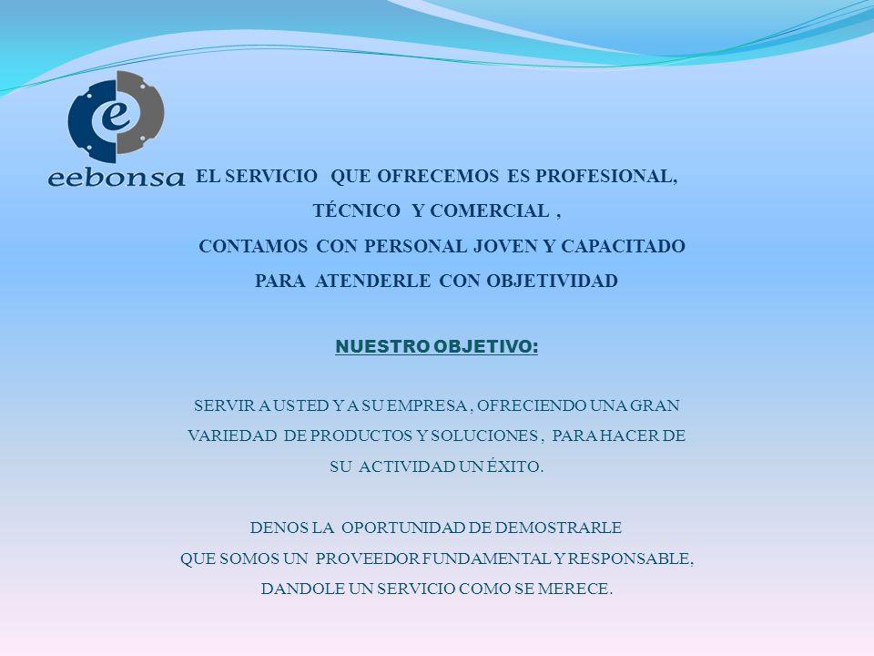 EL SERVICIO QUE OFRECEMOS ES PROFESIONAL, TÉCNICO Y COMERCIAL, CONTAMOS CON PERSONAL JOVEN Y CAPACITADO PARA ATENDERLE CON OBJETIVIDAD NUESTRO OBJETIVO: SERVIR A USTED Y A SU EMPRESA, OFRECIENDO UNA GRAN VARIEDAD DE PRODUCTOS Y SOLUCIONES, PARA HACER DE SU ACTIVIDAD UN ÉXITO.