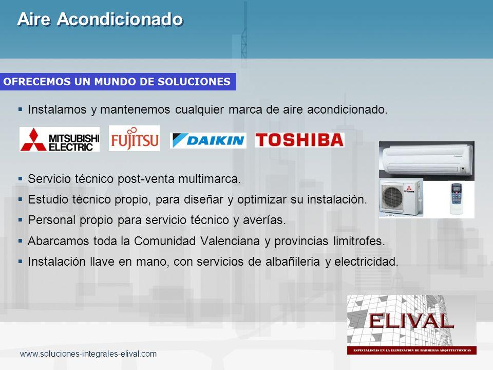 www.soluciones-integrales-elival.com Aire Acondicionado Instalamos y mantenemos cualquier marca de aire acondicionado. Servicio técnico post-venta mul