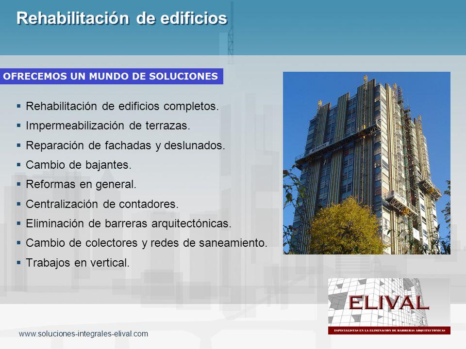 Rehabilitación de edificios Rehabilitación de edificios completos. Impermeabilización de terrazas. Reparación de fachadas y deslunados. Cambio de baja