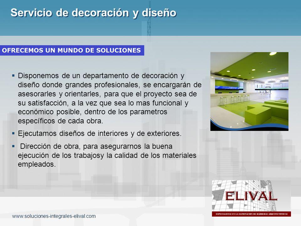 www.soluciones-integrales-elival.com Servicio de decoración y diseño Disponemos de un departamento de decoración y diseño donde grandes profesionales,