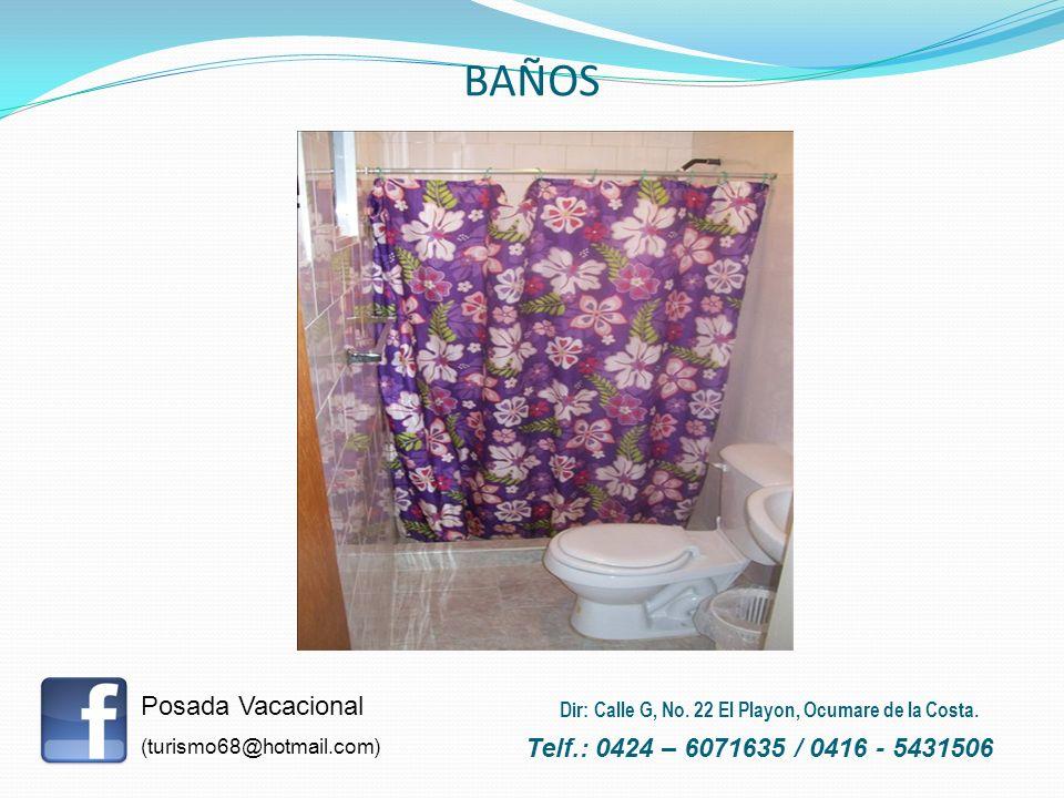 BAÑOS Posada Vacacional (turismo68@hotmail.com) Telf.: 0424 – 6071635 / 0416 - 5431506 Dir: Calle G, No. 22 El Playon, Ocumare de la Costa.