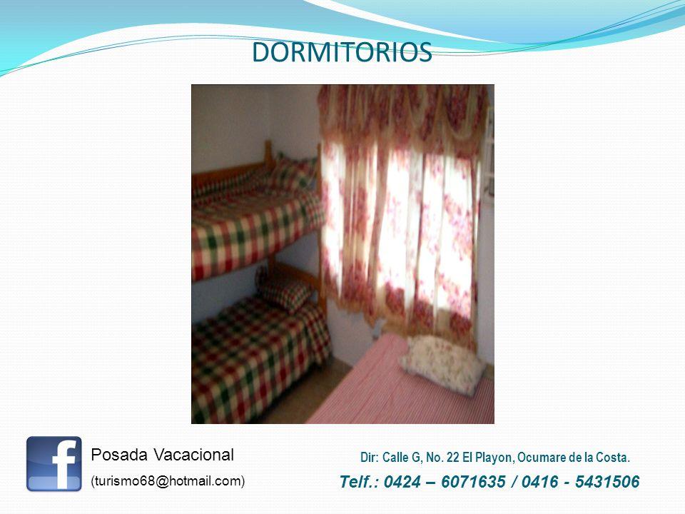 DORMITORIOS Posada Vacacional (turismo68@hotmail.com) Telf.: 0424 – 6071635 / 0416 - 5431506 Dir: Calle G, No. 22 El Playon, Ocumare de la Costa.