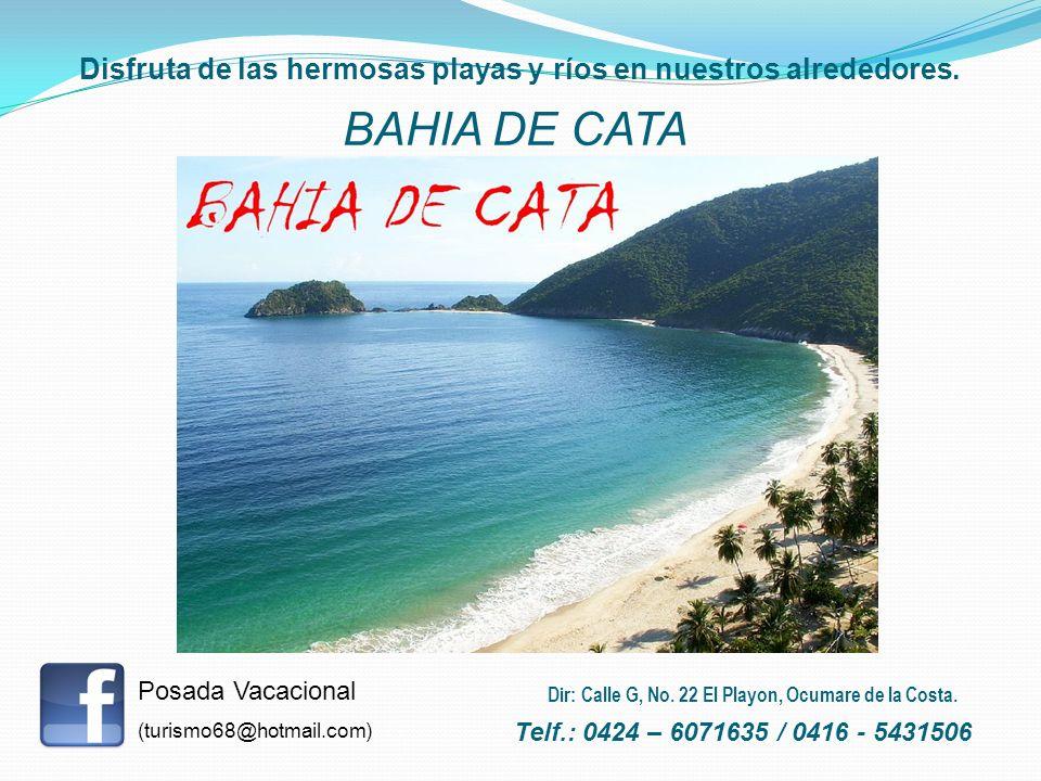 Disfruta de las hermosas playas y ríos en nuestros alrededores. BAHIA DE CATA Posada Vacacional (turismo68@hotmail.com) Telf.: 0424 – 6071635 / 0416 -