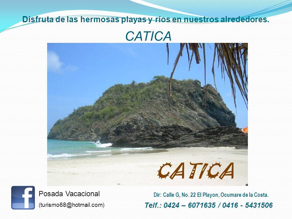 Disfruta de las hermosas playas y ríos en nuestros alrededores. CATICA Posada Vacacional (turismo68@hotmail.com) Telf.: 0424 – 6071635 / 0416 - 543150