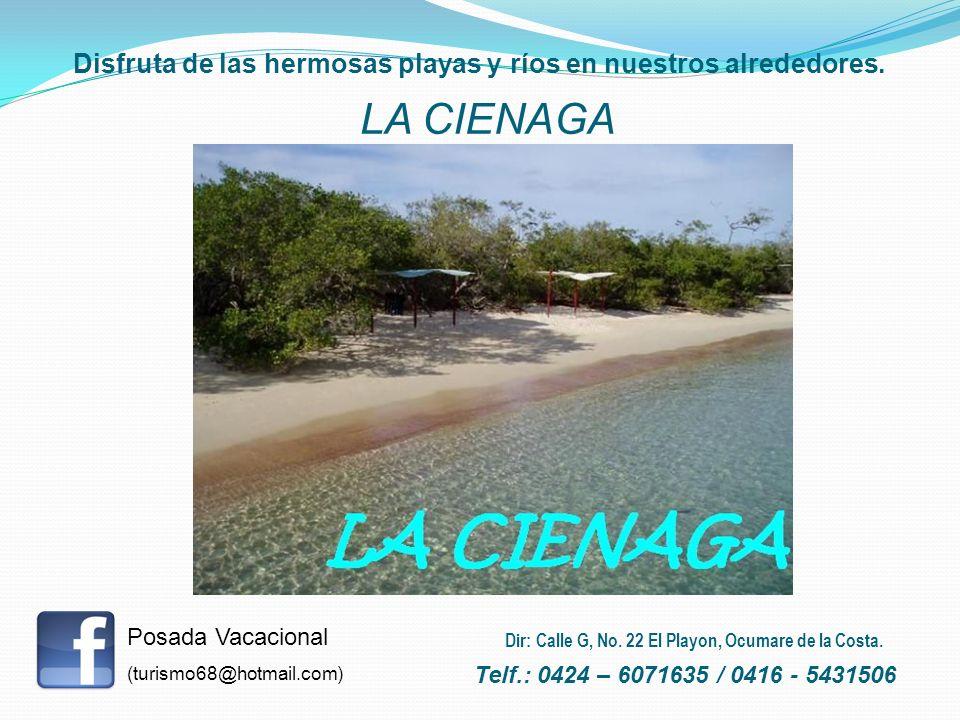 Disfruta de las hermosas playas y ríos en nuestros alrededores. LA CIENAGA Posada Vacacional (turismo68@hotmail.com) Telf.: 0424 – 6071635 / 0416 - 54