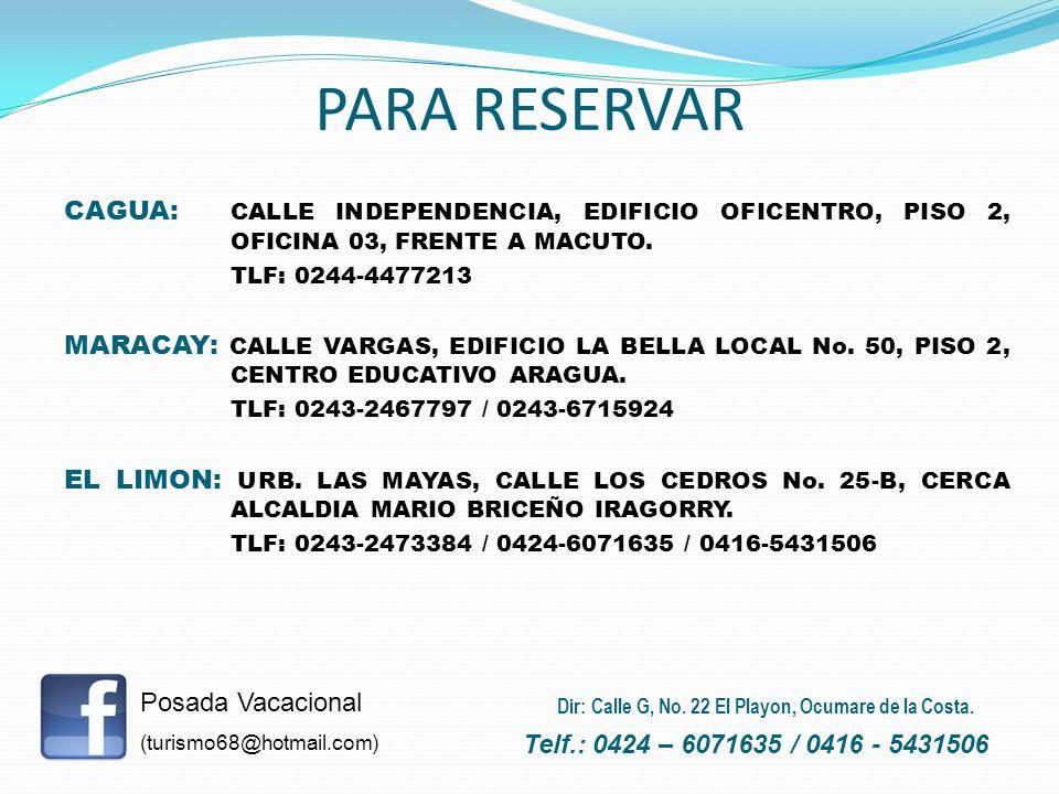 PARA RESERVAR CAGUA: CALLE INDEPENDENCIA, EDIFICIO OFICENTRO, PISO 2, OFICINA 03, FRENTE A MACUTO. TLF: 0244-4477213 MARACAY: CALLE VARGAS, EDIFICIO L