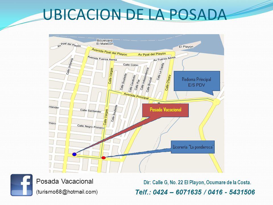 Posada Vacacional (turismo68@hotmail.com) Telf.: 0424 – 6071635 / 0416 - 5431506 Dir: Calle G, No. 22 El Playon, Ocumare de la Costa. UBICACION DE LA