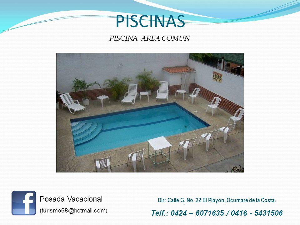 PISCINAS PISCINA AREA COMUN Posada Vacacional (turismo68@hotmail.com) Telf.: 0424 – 6071635 / 0416 - 5431506 Dir: Calle G, No. 22 El Playon, Ocumare d