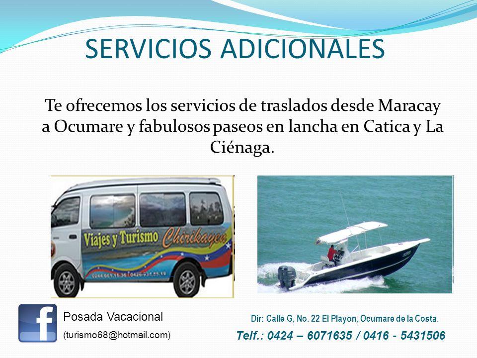 SERVICIOS ADICIONALES Te ofrecemos los servicios de traslados desde Maracay a Ocumare y fabulosos paseos en lancha en Catica y La Ciénaga. Posada Vaca