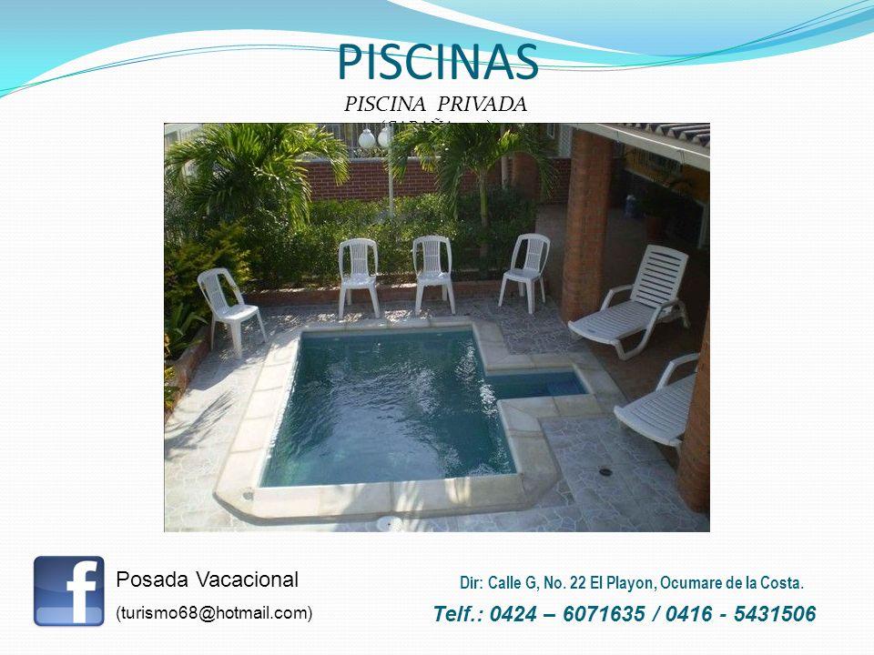 PISCINA PRIVADA (CABAÑA 22-1) PISCINAS Posada Vacacional (turismo68@hotmail.com) Telf.: 0424 – 6071635 / 0416 - 5431506 Dir: Calle G, No. 22 El Playon