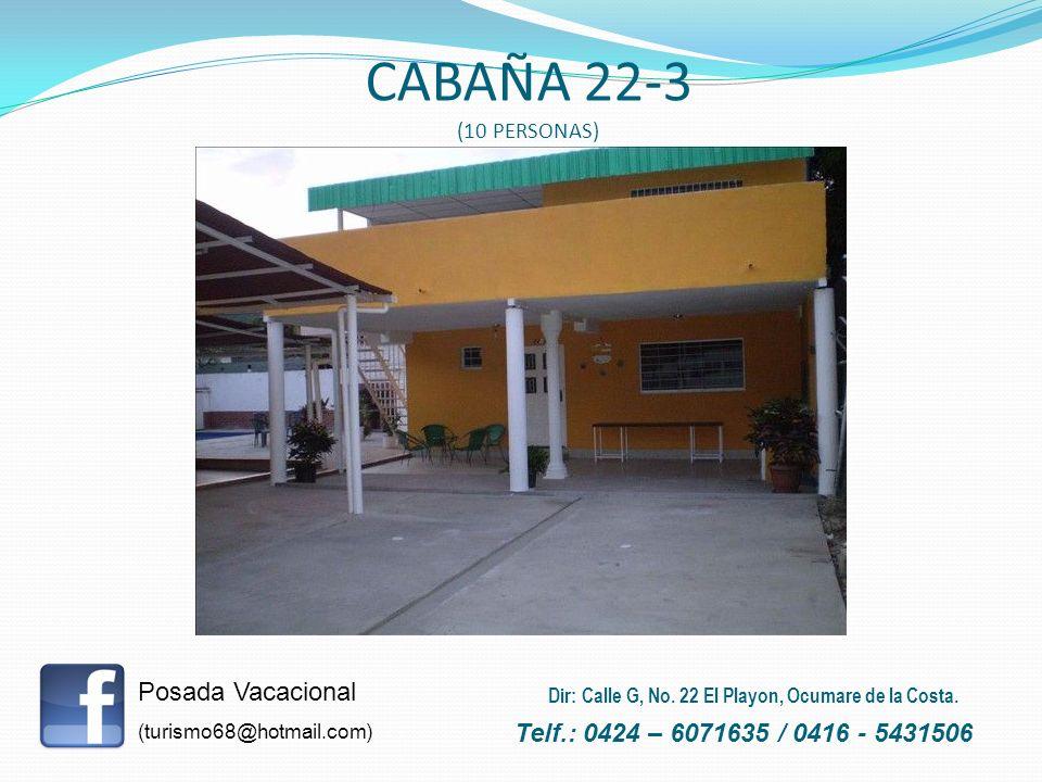 CABAÑA 22-3 (10 PERSONAS) Posada Vacacional (turismo68@hotmail.com) Telf.: 0424 – 6071635 / 0416 - 5431506 Dir: Calle G, No. 22 El Playon, Ocumare de