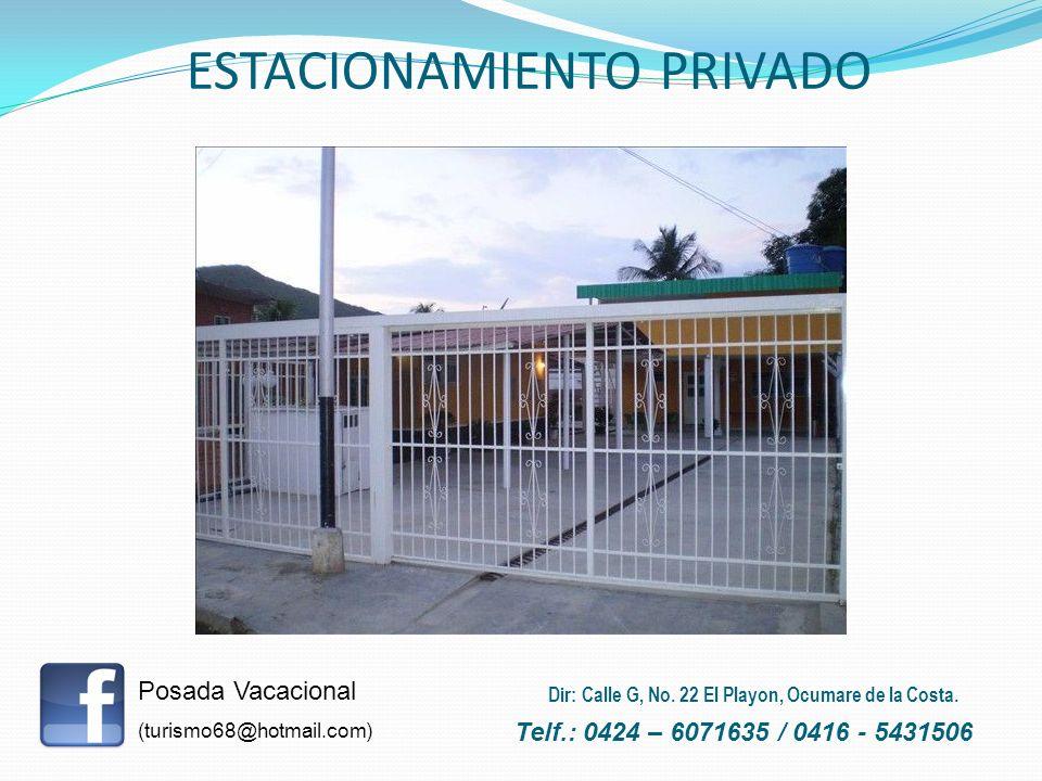 ESTACIONAMIENTO PRIVADO Posada Vacacional (turismo68@hotmail.com) Telf.: 0424 – 6071635 / 0416 - 5431506 Dir: Calle G, No. 22 El Playon, Ocumare de la