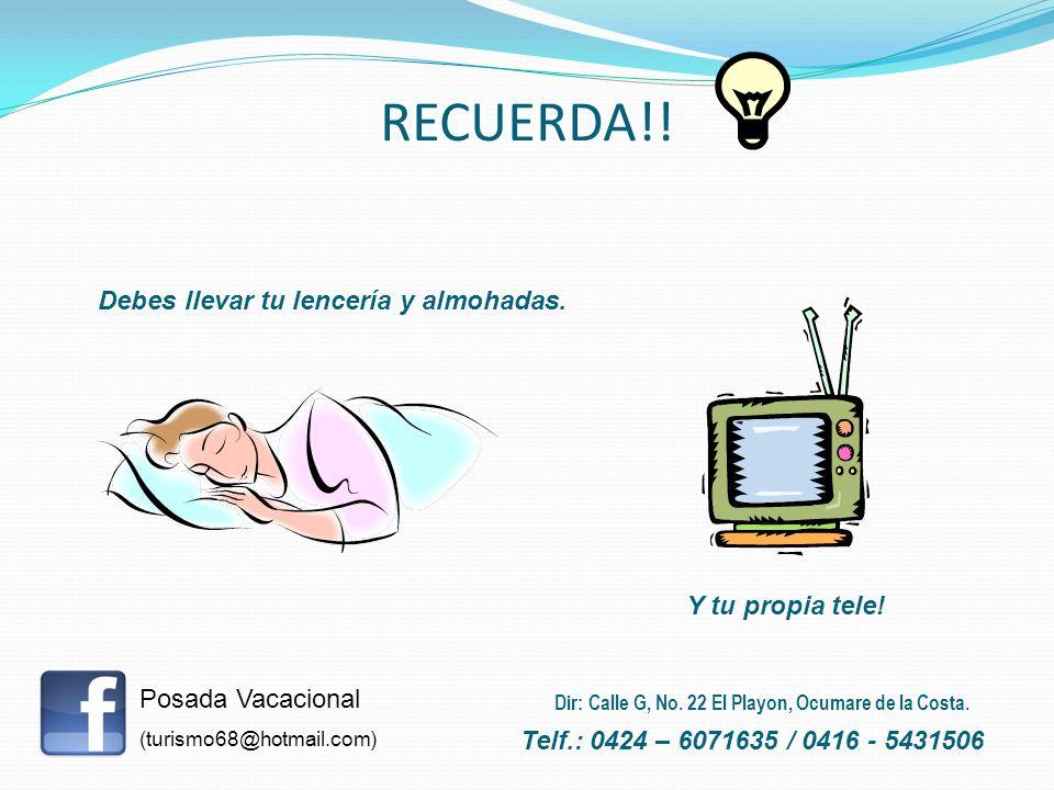 RECUERDA!! Debes llevar tu lencería y almohadas. Y tu propia tele! Posada Vacacional (turismo68@hotmail.com) Telf.: 0424 – 6071635 / 0416 - 5431506 Di