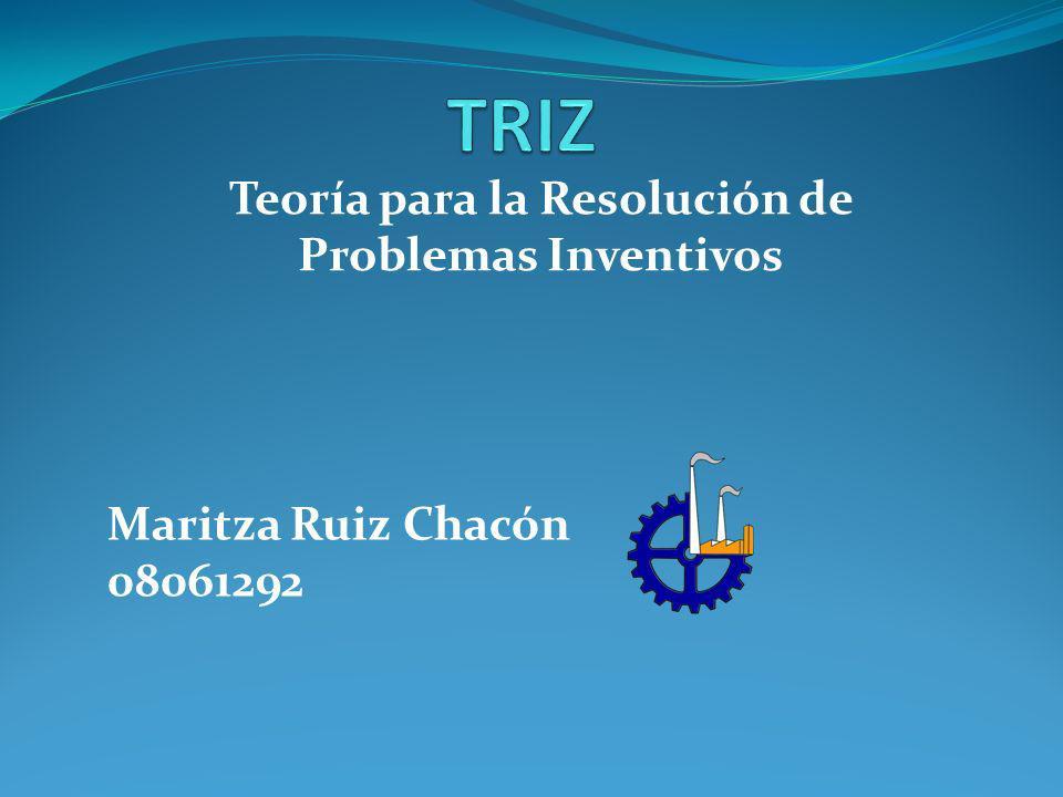 Teoría para la Resolución de Problemas Inventivos Maritza Ruiz Chacón 08061292