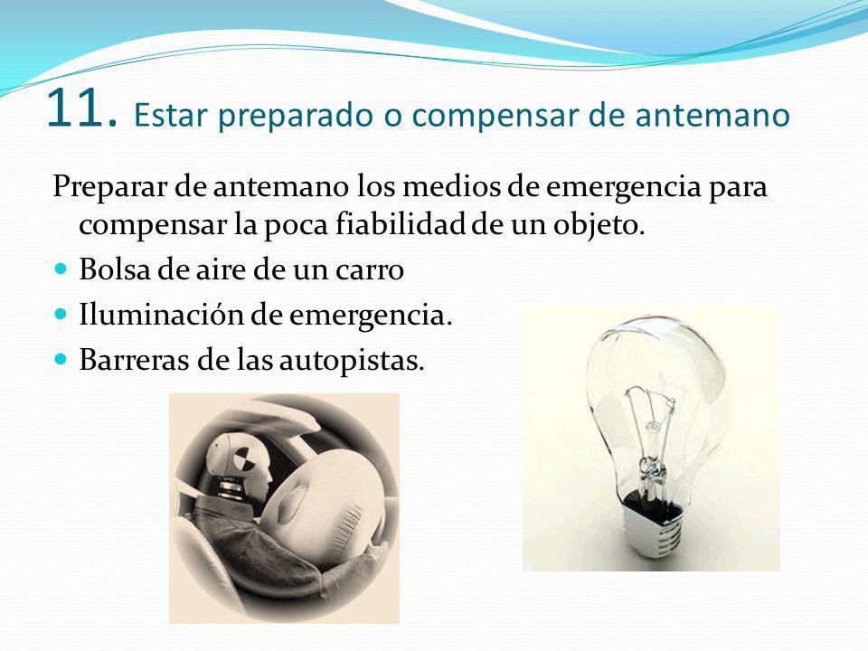11. Estar preparado o compensar de antemano Preparar de antemano los medios de emergencia para compensar la poca fiabilidad de un objeto. Bolsa de air