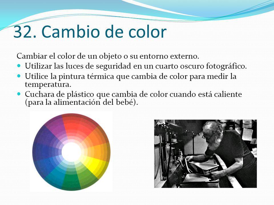 32. Cambio de color Cambiar el color de un objeto o su entorno externo. Utilizar las luces de seguridad en un cuarto oscuro fotográfico. Utilice la pi