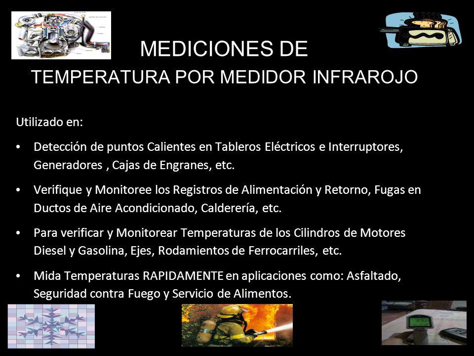 MEDICIONES DE TEMPERATURA POR MEDIDOR INFRAROJO Utilizado en: Detección de puntos Calientes en Tableros Eléctricos e Interruptores, Generadores, Cajas de Engranes, etc.
