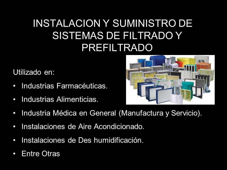 INSTALACION Y SUMINISTRO DE SISTEMAS DE FILTRADO Y PREFILTRADO Utilizado en: Industrias Farmacéuticas.