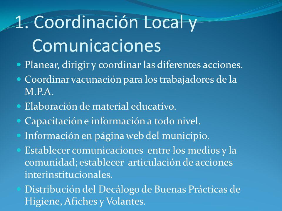 1. Coordinación Local y Comunicaciones Planear, dirigir y coordinar las diferentes acciones. Coordinar vacunación para los trabajadores de la M.P.A. E