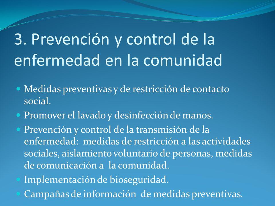 3. Prevención y control de la enfermedad en la comunidad Medidas preventivas y de restricción de contacto social. Promover el lavado y desinfección de