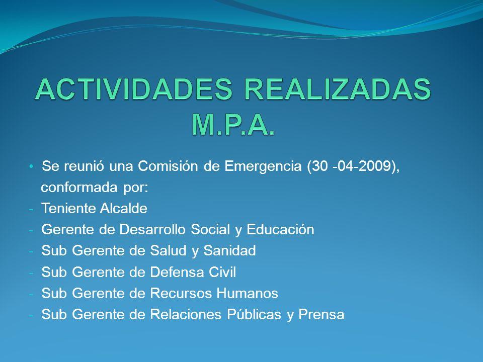 Se reunió una Comisión de Emergencia (30 -04-2009), conformada por: - Teniente Alcalde - Gerente de Desarrollo Social y Educación - Sub Gerente de Sal