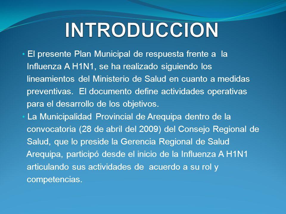 El presente Plan Municipal de respuesta frente a la Influenza A H1N1, se ha realizado siguiendo los lineamientos del Ministerio de Salud en cuanto a m