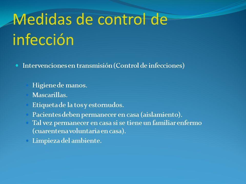 Medidas de control de infección Intervenciones en transmisión (Control de infecciones) Higiene de manos. Mascarillas. Etiqueta de la tos y estornudos.