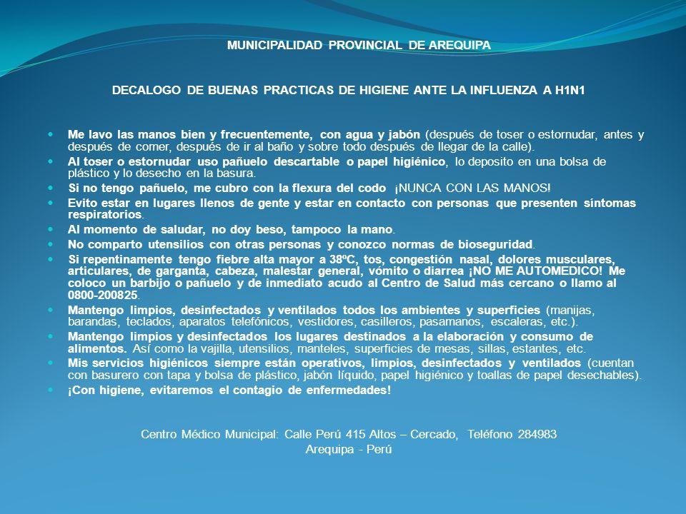 MUNICIPALIDAD PROVINCIAL DE AREQUIPA DECALOGO DE BUENAS PRACTICAS DE HIGIENE ANTE LA INFLUENZA A H1N1 Me lavo las manos bien y frecuentemente, con agu