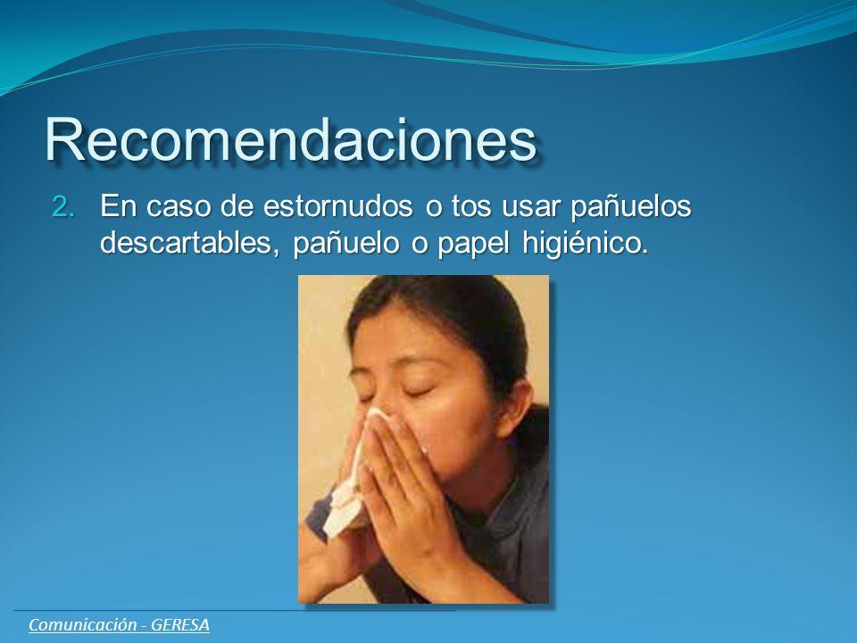 RecomendacionesRecomendaciones 2. En caso de estornudos o tos usar pañuelos descartables, pañuelo o papel higiénico. Comunicación - GERESA