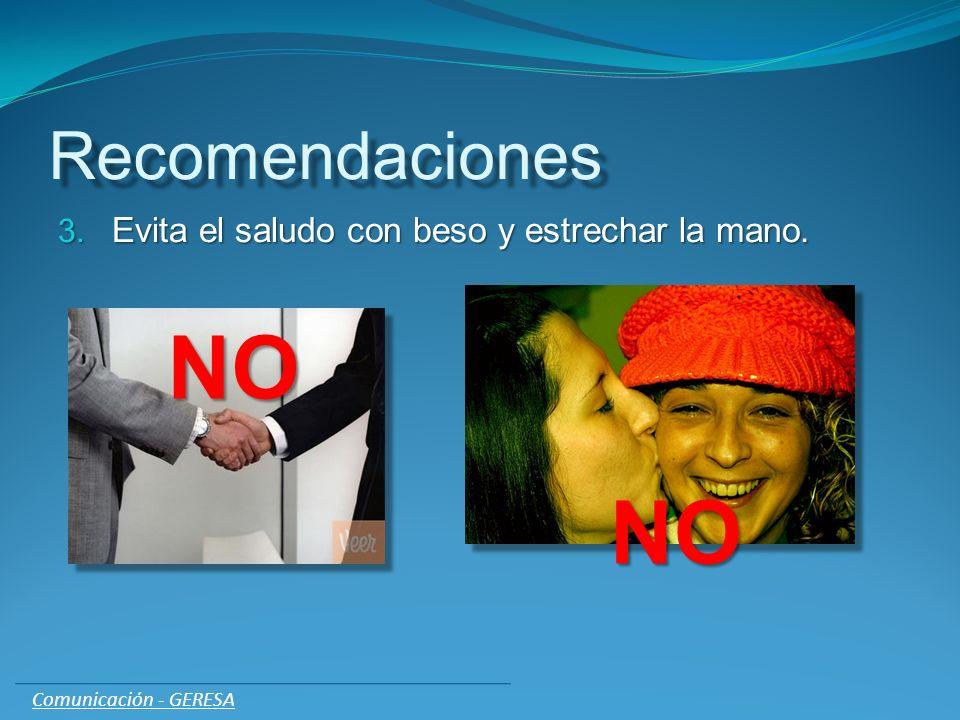 Recomendaciones 3. Evita el saludo con beso y estrechar la mano. NO NO Comunicación - GERESA