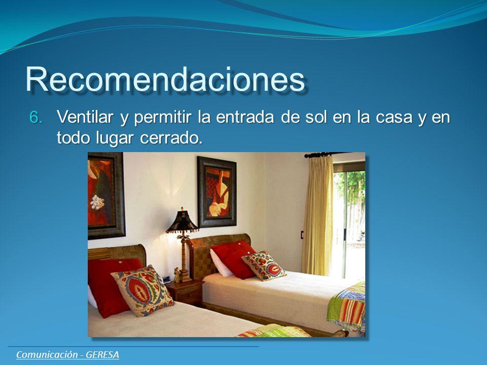 Recomendaciones 6. Ventilar y permitir la entrada de sol en la casa y en todo lugar cerrado. Comunicación - GERESA