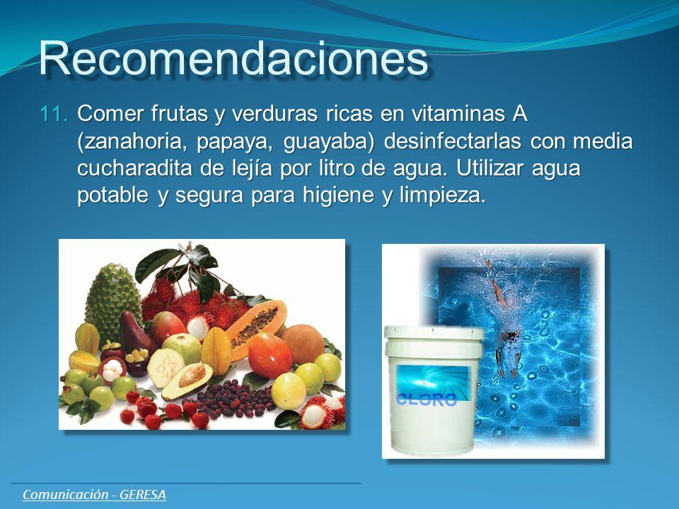 Recomendaciones 11. Comer frutas y verduras ricas en vitaminas A (zanahoria, papaya, guayaba) desinfectarlas con media cucharadita de lejía por litro