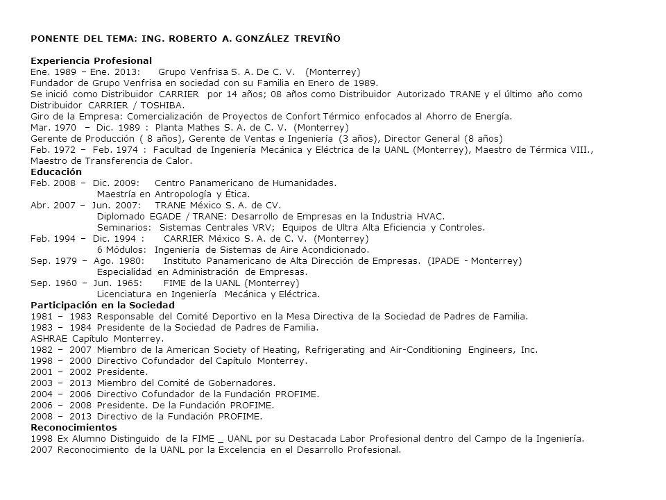 PONENTE DEL TEMA: ING. ROBERTO A. GONZÁLEZ TREVIÑO Experiencia Profesional Ene. 1989 – Ene. 2013: Grupo Venfrisa S. A. De C. V. (Monterrey) Fundador d