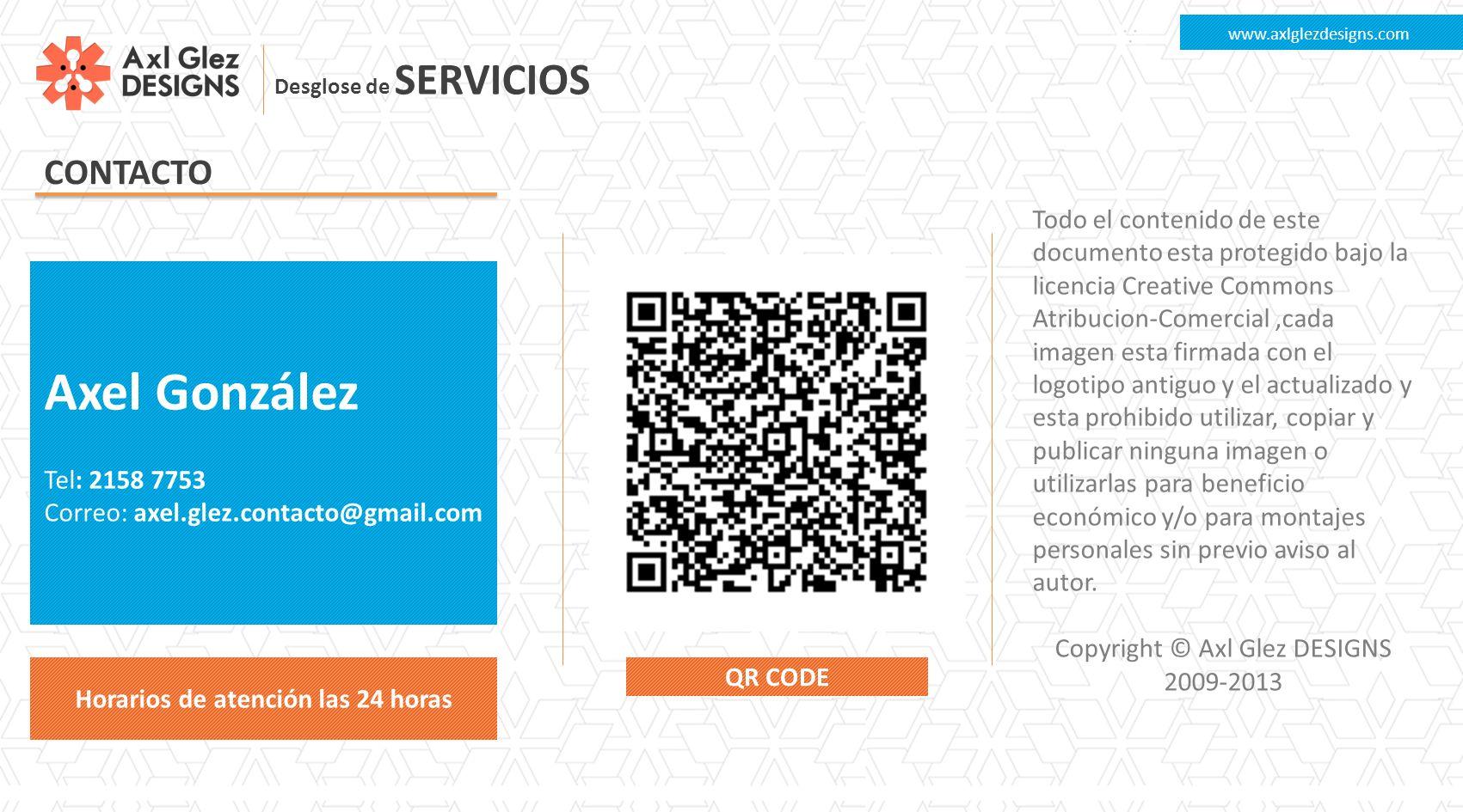 Desglose de SERVICIOS www.axlglezdesigns.com CONTACTO Axel González Tel: 2158 7753 Correo: axel.glez.contacto@gmail.com QR CODE Todo el contenido de e