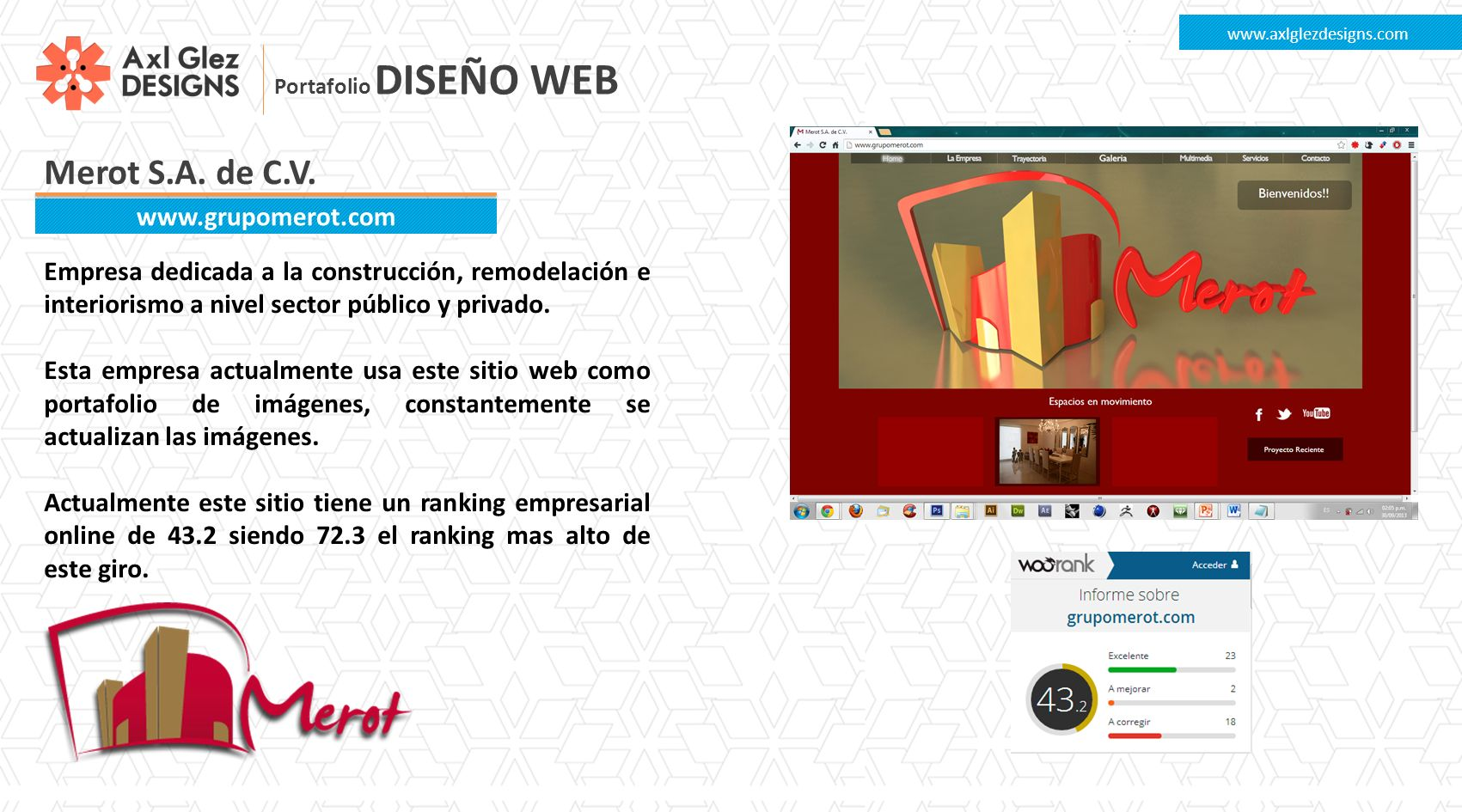Merot S.A. de C.V. www.axlglezdesigns.com www.grupomerot.com Empresa dedicada a la construcción, remodelación e interiorismo a nivel sector público y