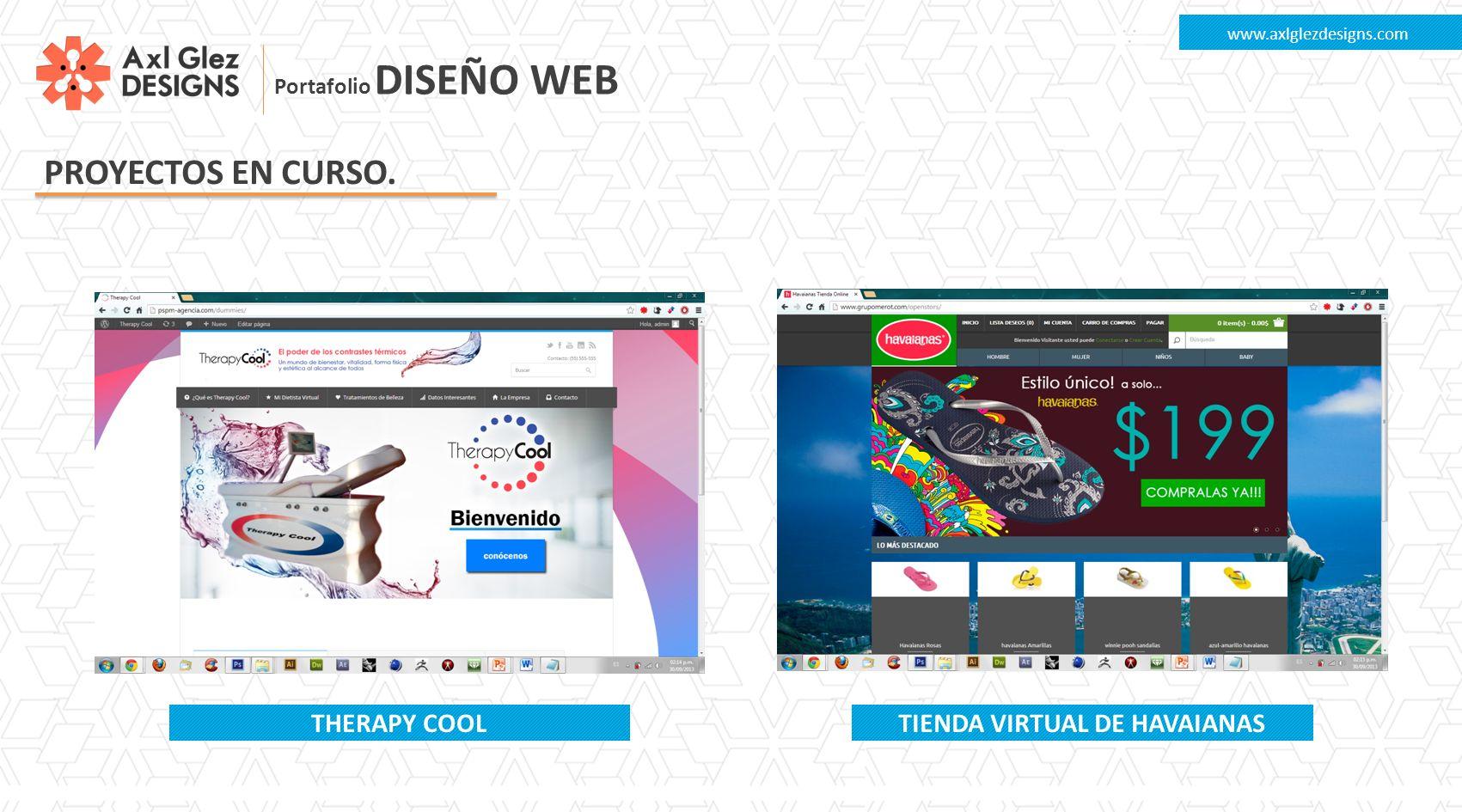 PROYECTOS EN CURSO. www.axlglezdesigns.com THERAPY COOLTIENDA VIRTUAL DE HAVAIANAS Portafolio DISEÑO WEB