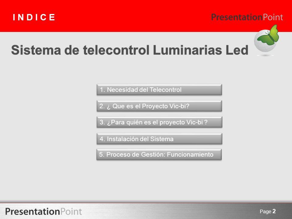Page 2 INDICE 1. Necesidad del Telecontrol 3. ¿Para quién es el proyecto Vic-bi ? 5. Proceso de Gestión: Funcionamiento 2. ¿ Que es el Proyecto Vic-bi